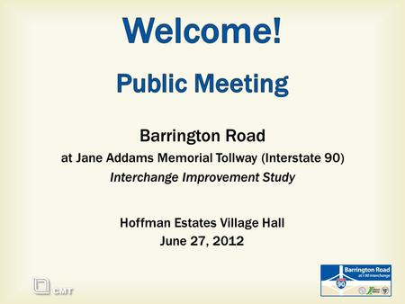 Barrington Road at Jane Addams Memorial Tollway (Interstate 90) Interchange Improvement Study Hoffman Estates Village Hall June 27, 2012.