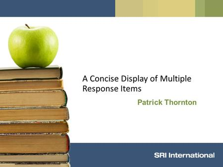 A Concise Display of Multiple Response Items Patrick Thornton.