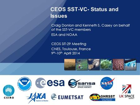CEOS SST-VC- Status and Issues Craig Donlon and Kenneth S. Casey on behalf of the SST-VC members ESA and NOAA CEOS SIT-29 Meeting CNES, Toulouse, France.