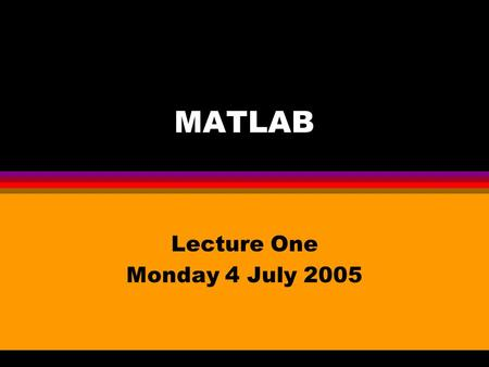 MATLAB Lecture One Monday 4 July 2005. Matlab Melvyn Sim Department of Decision Sciences NUS Business School