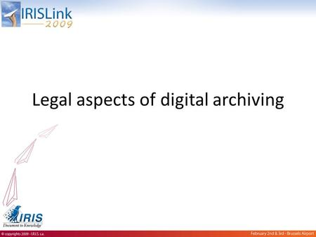 Legal aspects of digital archiving. Agenda Objectives of the conference Archiving vs Legal Archiving vs Compliance Legal archiving coverage and principles.