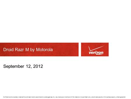Confidential and proprietary materials for authorized Verizon personnel and outside agencies only. Use, disclosure or distribution of this material is.