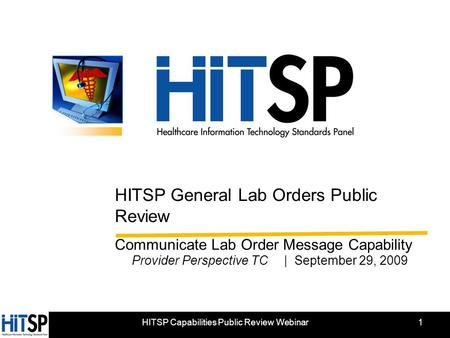 1 HITSP General Lab Orders Public Review Communicate Lab Order Message Capability Provider Perspective TC | September 29, 2009 HITSP Capabilities Public.
