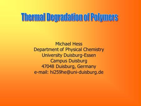 Michael Hess Department of Physical Chemistry University Duisburg-Essen Campus Duisburg 47048 Duisburg, Germany