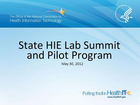 State HIE Lab Summit and Pilot Program May 30, 2012.