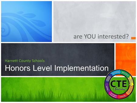 Are YOU interested? Harnett County Schools Honors Level Implementation.