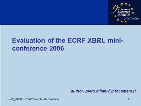 Ecrf_XBRL – Forum activity 2006: results1 Evaluation of the ECRF XBRL mini- conference 2006 author:
