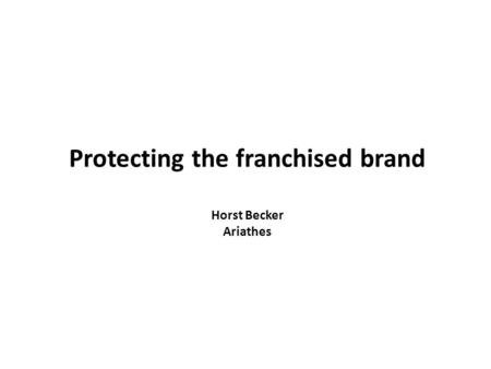 Protecting the franchised brand Horst Becker Ariathes.