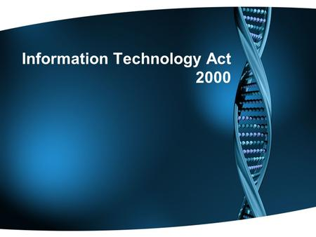 Information Technology Act 2000. India is one of the few countries other than U.S.A, Singapore, Malaysia in the world that have Information Technology.
