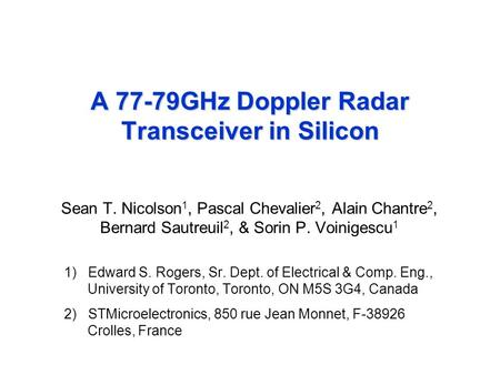 © Sean Nicolson, BCTM 2006 © Sean Nicolson, 2007 A 77-79GHz Doppler Radar Transceiver in Silicon Sean T. Nicolson 1, Pascal Chevalier 2, Alain Chantre.