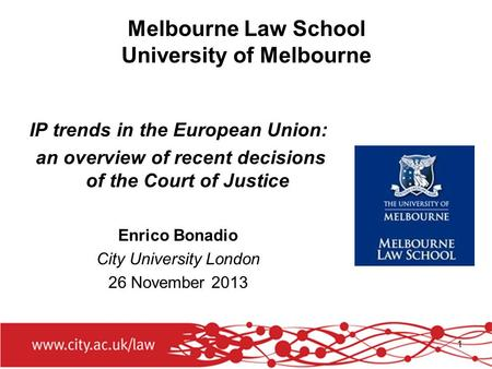 1 Melbourne Law School University of Melbourne IP trends in the European Union: an overview of recent decisions of the Court of Justice Enrico Bonadio.