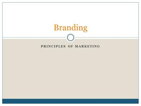 PRINCIPLES OF MARKETING Branding. Tangible Intangible Brand Name  Name given to a product  Consists of words, numbers, or letters that can be spoken.