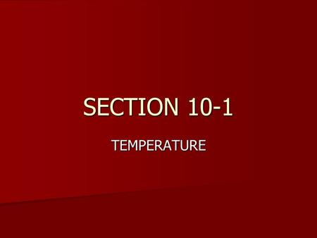 SECTION 10-1 TEMPERATURE. A.Temperature and Energy Temperature: Def. p.324 Temperature: Def. p.324 In our everyday life, we associate the sensation of.