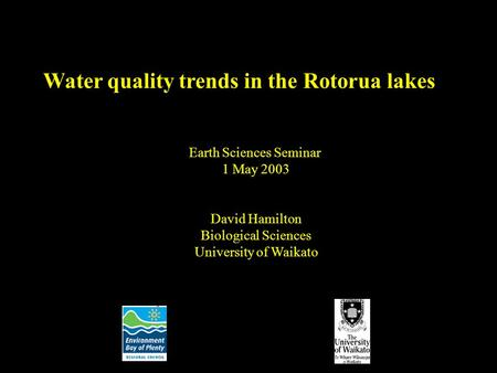 Earth Sciences Seminar 1 May 2003 David Hamilton Biological Sciences University of Waikato Water quality trends in the Rotorua lakes.