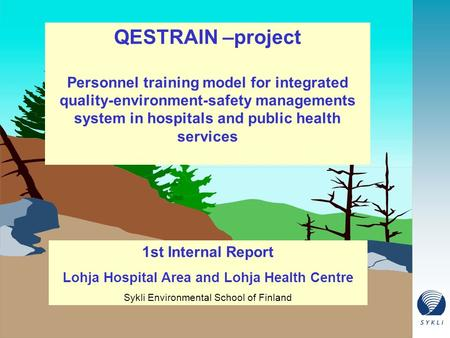 QESTRAIN –project Personnel training model for integrated quality-environment-safety managements system <strong>in</strong> <strong>hospitals</strong> and public health services 1st Internal.