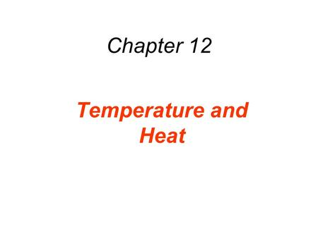 Chapter 12 Temperature and Heat. liquid water (hot) water vapor (hot) frozen water (snow) (cold) monkey (warm) A system composed by many parts at different.