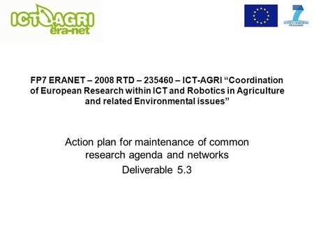 "FP7 ERANET – 2008 RTD – 235460 – ICT-AGRI ""Coordination of European Research within ICT and Robotics in Agriculture and related Environmental issues"" Action."