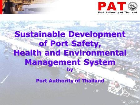 Sustainable Development of Port Safety, Health and Environmental Management System by Port Authority of Thailand.