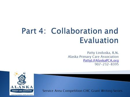 Patty Linduska, R.N. Alaska Primary Care Association 907-232-8395 Service Area Competition CHC Grant Writing Series.