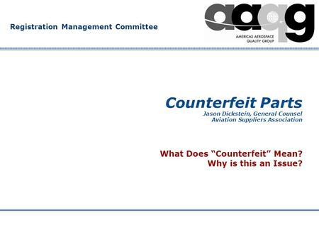 "Company Confidential Registration Management Committee Counterfeit Parts Jason Dickstein, General Counsel Aviation Suppliers Association What Does ""Counterfeit"""