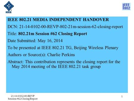 IEEE 802.21 MEDIA INDEPENDENT HANDOVER DCN: 21-14-0102-00-REVP-802-21m-session-62-closing-report Title: 802.21m Session #62 Closing Report Date Submitted: