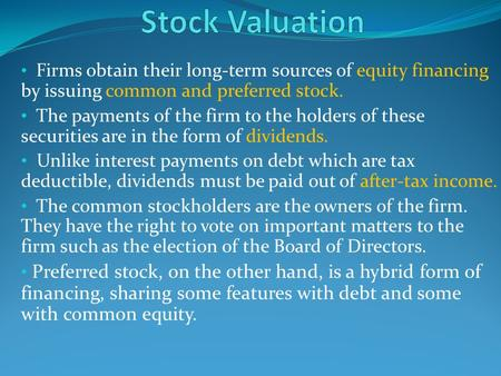 Firms obtain their long-term sources of equity financing by issuing common and preferred stock. The payments of the firm to the holders of these securities.