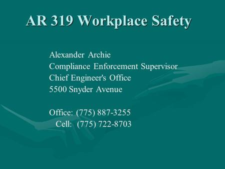 AR 319 Workplace Safety Alexander Archie Compliance Enforcement Supervisor Chief Engineer's Office 5500 Snyder Avenue Office: (775) 887-3255 Cell: (775)