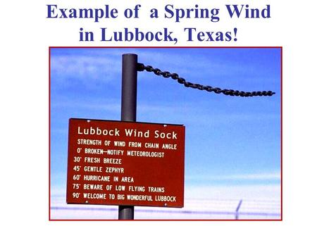 Example of a Spring Wind in Lubbock, Texas!. Ch. 4: Macroscopic Parameters & Measurement: Classical Thermo, Part I.