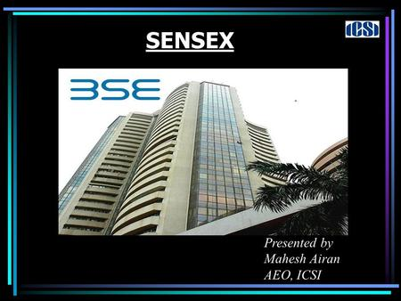 "SENSEX Presented by Mahesh Airan AEO, ICSI. What is SENSEX? The Sensex is the abbreviated form of BSE-sensitive index, is a ""free float market capitalization."