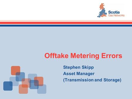 Offtake Metering Errors Stephen Skipp Asset Manager (Transmission and Storage)
