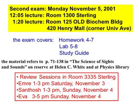 Second exam: Monday November 5, 2001 12:05 lecture: Room 1300 Sterling 1:20 lecture: Room 125 OLD Biochem Bldg 420 Henry Mall (corner Univ Ave) the exam.