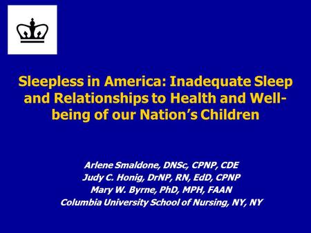 Sleepless in America: Inadequate Sleep and Relationships to Health and Well- being of our Nation's Children Arlene Smaldone, DNSc, CPNP, CDE Judy C. Honig,