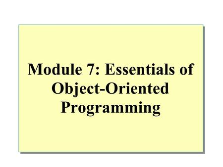 Module 7: Essentials of Object-Oriented Programming.