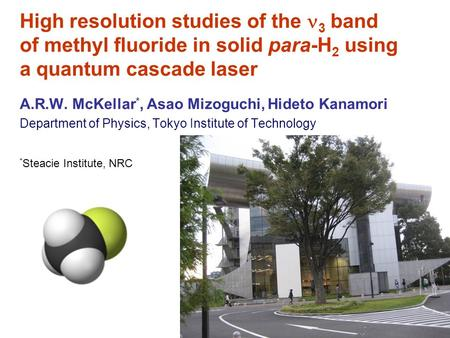 High resolution studies of the 3 band of methyl fluoride in solid para-H 2 using a quantum cascade laser A.R.W. McKellar *, Asao Mizoguchi, Hideto Kanamori.