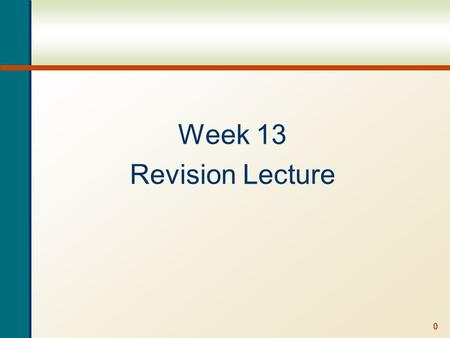 0 Week 13 Revision Lecture. 1 Lecture Outline Course Revision Recap in more detail the chapters after the break Quiz Exam Structure How to study for the.