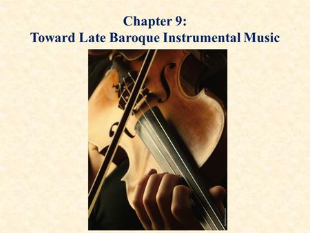 Chapter 9: Toward Late Baroque Instrumental Music.