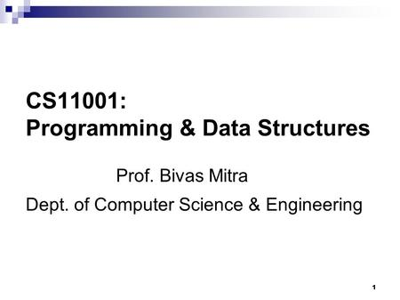 1 CS11001: <strong>Programming</strong> & Data Structures Dept. of Computer Science & Engineering Prof. Bivas Mitra.