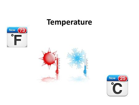 Temperature. Temperature Scales Temperature can be measured with a variety of scales: – Celsius scale – Fahrenheit scale – Kelvin scale.