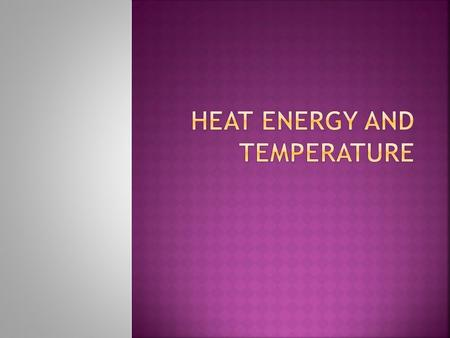 Heat energy is due to the movement of atoms or molecules. As atoms move faster they create more energy = causing Heat!