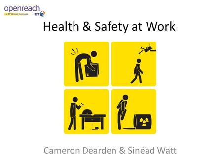 Health & Safety at Work Cameron Dearden & Sinéad Watt.