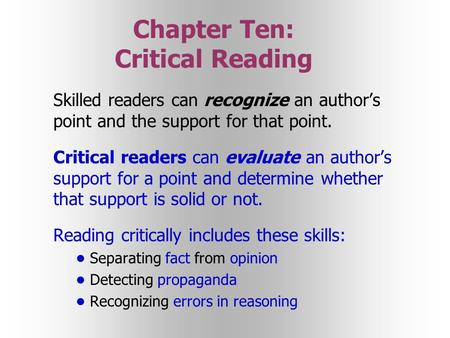 Chapter Ten: Critical Reading Skilled readers can recognize an author's point and the support for that point. Critical readers can evaluate an author's.