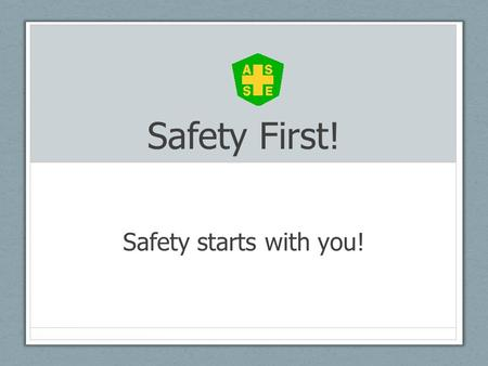 Safety First! Safety starts with you!. Safety in history.