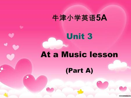 牛津小学英语 5A Unit 3 At a Music lesson (Part A) music room 音乐室 Music lesson 音乐课 have a Music lesson 上一节音乐课 /'|e s n/