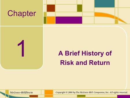 Chapter McGraw-Hill/Irwin Copyright © 2008 by The McGraw-Hill Companies, Inc. All rights reserved. 1 A Brief History of Risk and Return.