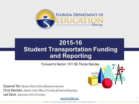 Www.FLDOE.org © 2014, Florida Department of Education. All Rights Reserved. 2015-16 Student Transportation Funding and Reporting 1 Pursuant to Section.