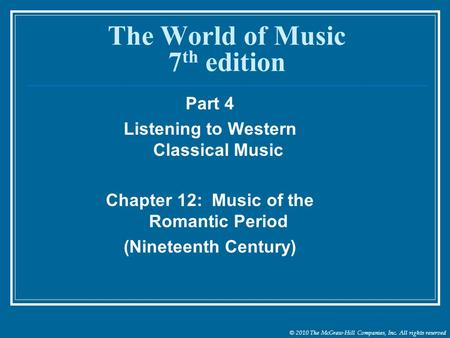 © 2010 The McGraw-Hill Companies, Inc. All rights reserved The World of Music 7 th edition Part 4 Listening to Western Classical Music Chapter 12: Music.