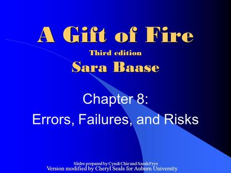 Slides prepared by Cyndi Chie and Sarah Frye A Gift of Fire Third edition Sara Baase Chapter 8: Errors, Failures, and Risks Version modified by Cheryl.