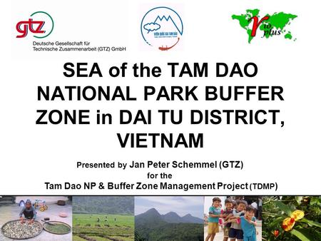 SEA of the TAM DAO NATIONAL PARK BUFFER ZONE in DAI TU DISTRICT, VIETNAM Presented by Jan Peter Schemmel (GTZ) for the Tam Dao NP & Buffer Zone Management.