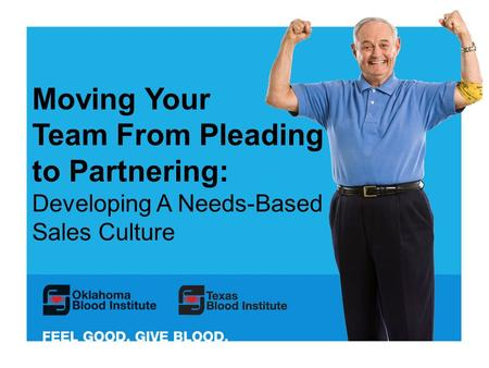 Moving Your Team From Pleading to Partnering: Developing A Needs-Based Sales Culture.