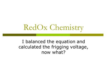 I balanced the equation and calculated the frigging voltage, now what?